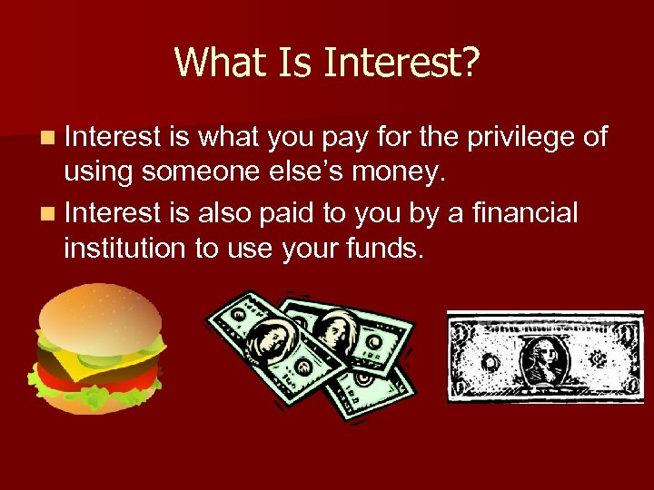 What Is Interest? n Interest is what you pay for the privilege of using