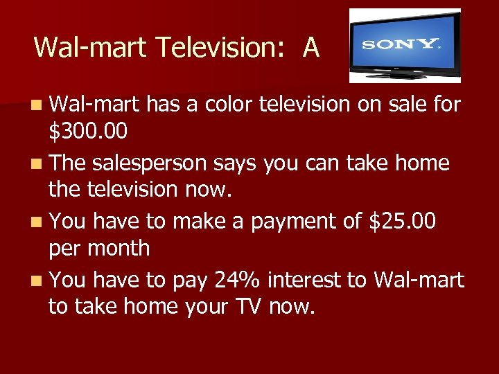 Wal-mart Television: A n Wal-mart has a color television on sale for $300. 00