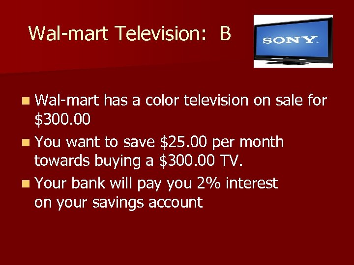 Wal-mart Television: B n Wal-mart has a color television on sale for $300. 00