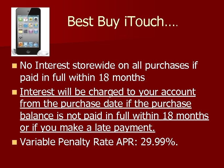 Best Buy i. Touch…. n No Interest storewide on all purchases if paid in