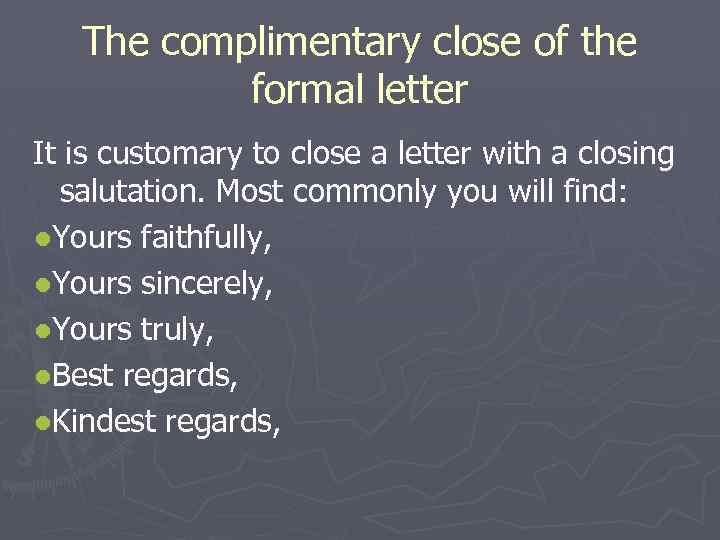 The complimentary close of the formal letter It is customary to close a letter