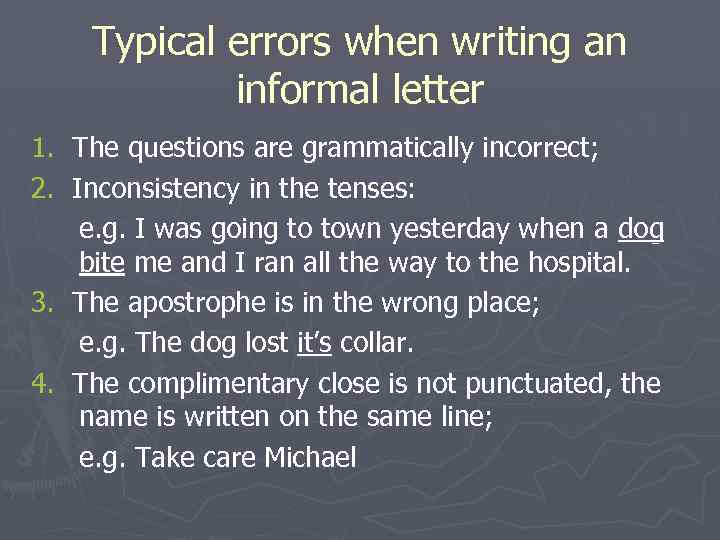 Typical errors when writing an informal letter 1. The questions are grammatically incorrect; 2.