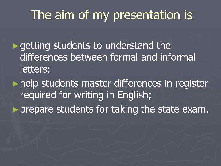 The aim of my presentation is ► getting students to understand the differences between