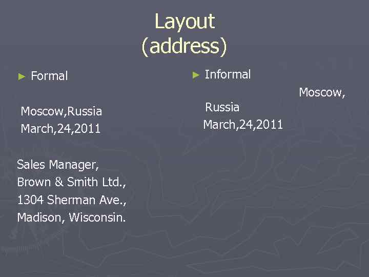 Layout (address) ► Formal Moscow, Russia March, 24, 2011 Sales Manager, Brown & Smith