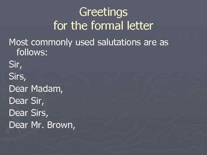 Greetings for the formal letter Most commonly used salutations are as follows: Sir, Sirs,