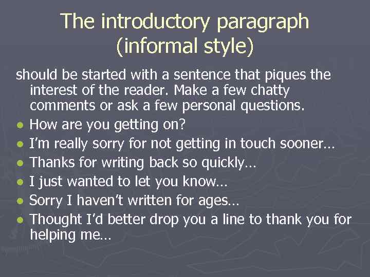 The introductory paragraph (informal style) should be started with a sentence that piques the