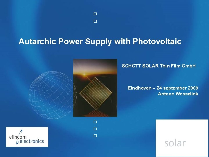 Autharchic Power Supply with PV Autarchic Power Supply with Photovoltaic SCHOTT SOLAR Thin Film