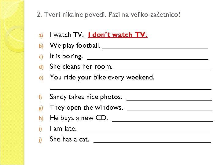2. Tvori nikalne povedi. Pazi na veliko začetnico! a) b) c) d) e) f)