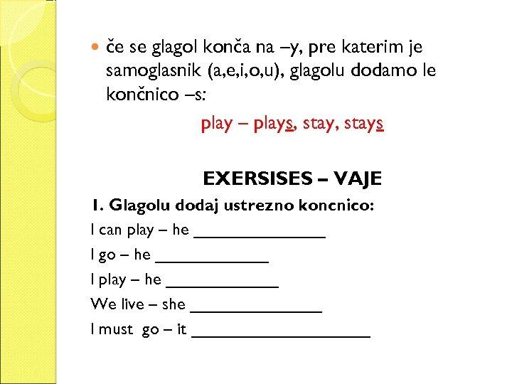 če se glagol konča na –y, pre katerim je samoglasnik (a, e, i,