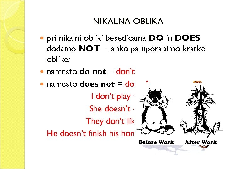 NIKALNA OBLIKA pri nikalni obliki besedicama DO in DOES dodamo NOT – lahko pa