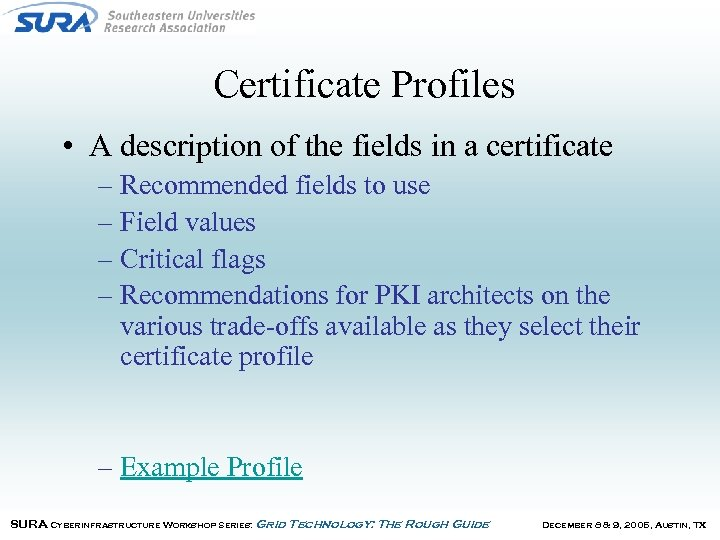 Certificate Profiles • A description of the fields in a certificate – Recommended fields
