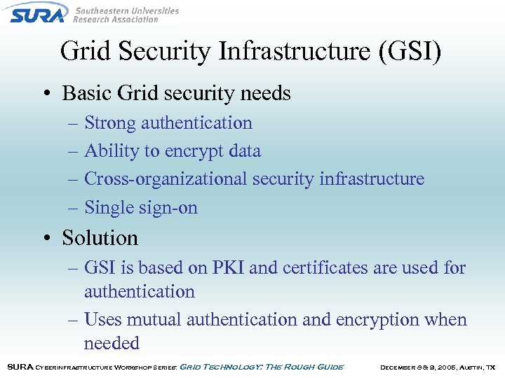 Grid Security Infrastructure (GSI) • Basic Grid security needs – Strong authentication – Ability