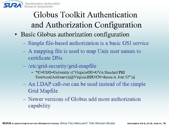 Globus Toolkit Authentication and Authorization Configuration • Basic Globus authorization configuration – Simple file-based