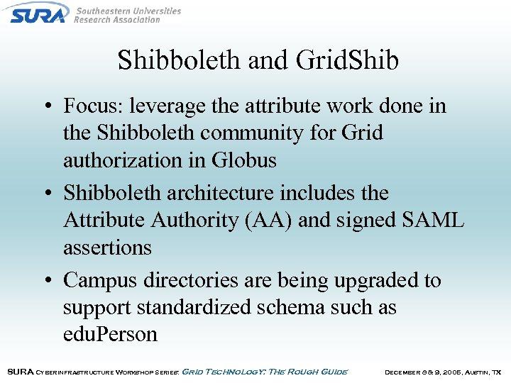 Shibboleth and Grid. Shib • Focus: leverage the attribute work done in the Shibboleth
