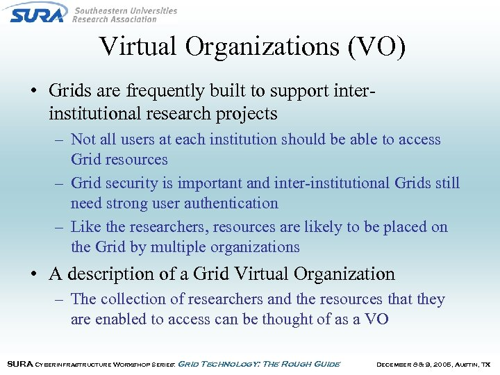 Virtual Organizations (VO) • Grids are frequently built to support interinstitutional research projects –