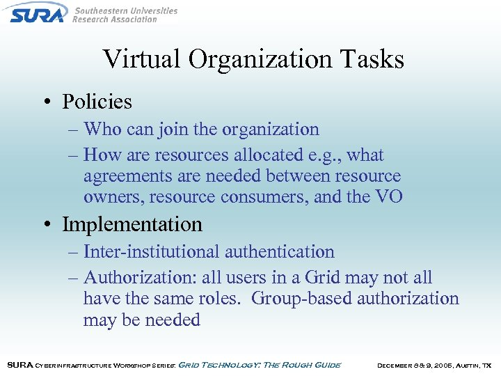 Virtual Organization Tasks • Policies – Who can join the organization – How are