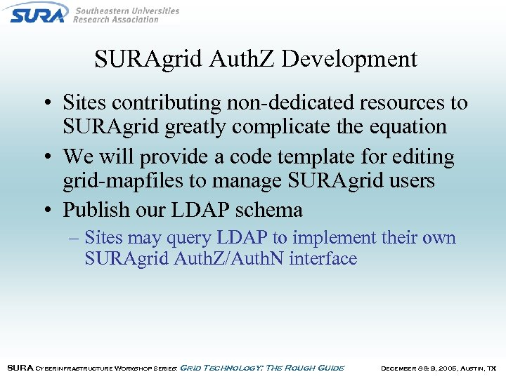 SURAgrid Auth. Z Development • Sites contributing non-dedicated resources to SURAgrid greatly complicate the