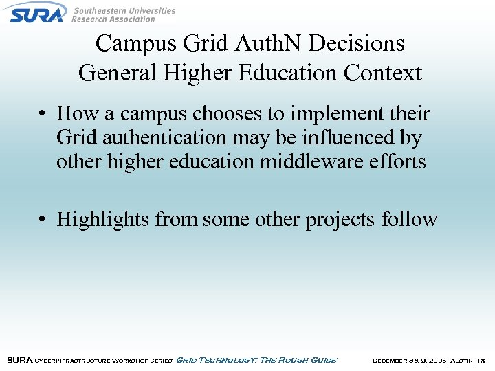 Campus Grid Auth. N Decisions General Higher Education Context • How a campus chooses