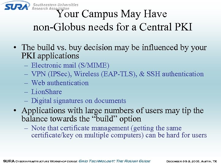 Your Campus May Have non-Globus needs for a Central PKI • The build vs.
