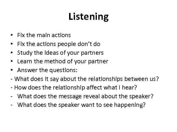 Listening • Fix the main actions • Fix the actions people don't do •