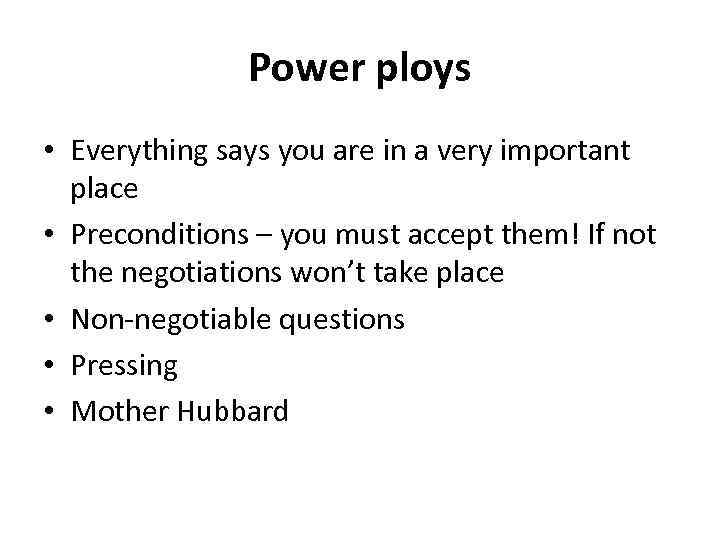 Power ploys • Everything says you are in a very important place • Preconditions