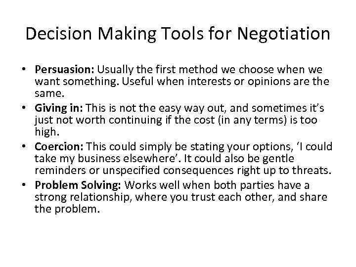 Decision Making Tools for Negotiation • Persuasion: Usually the first method we choose when