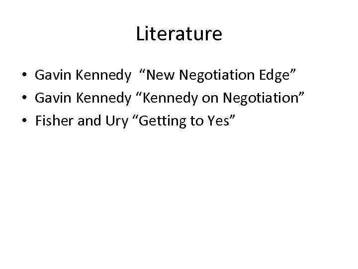 "Literature • Gavin Kennedy ""New Negotiation Edge"" • Gavin Kennedy ""Kennedy on Negotiation"" •"