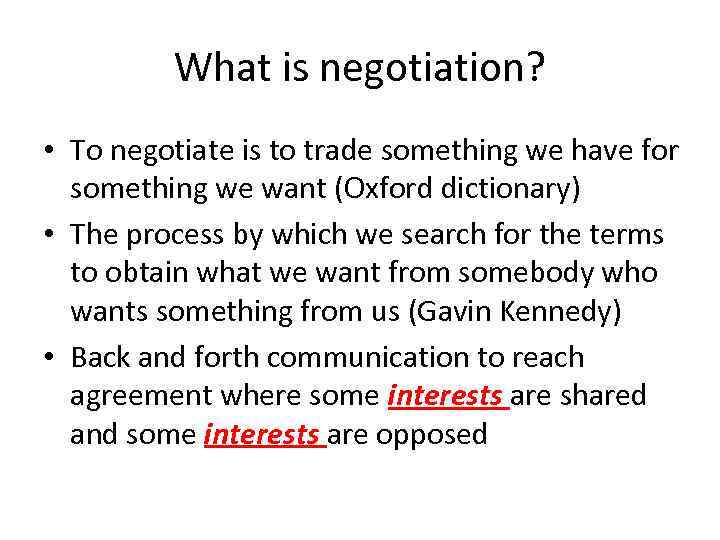 What is negotiation? • To negotiate is to trade something we have for something
