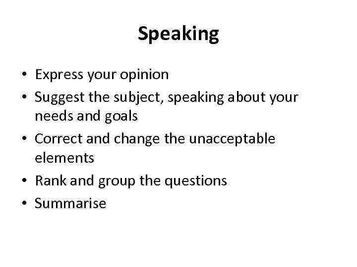 Speaking • Express your opinion • Suggest the subject, speaking about your needs and