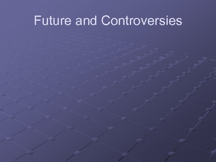 Future and Controversies