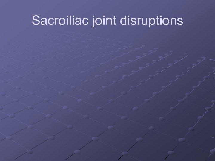 Sacroiliac joint disruptions