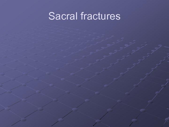 Sacral fractures
