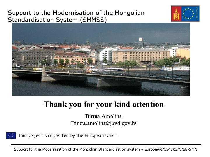 Support to the Modernisation of the Mongolian Standardisation System (SMMSS) Thank you for your