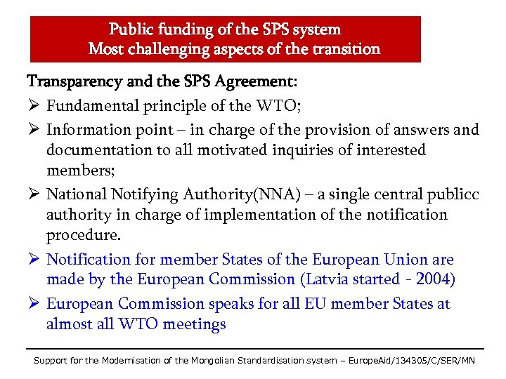 Public funding of the SPS system Most challenging aspects of the transition Transparency and