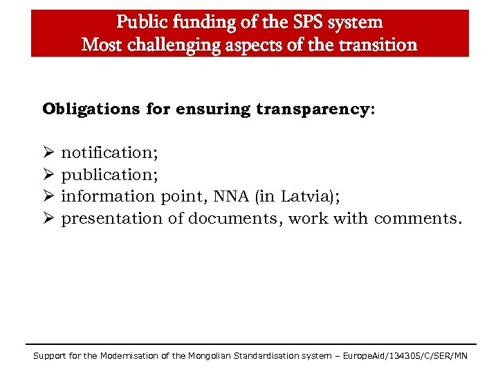 Public funding of the SPS system Most challenging aspects of the transition Obligations for