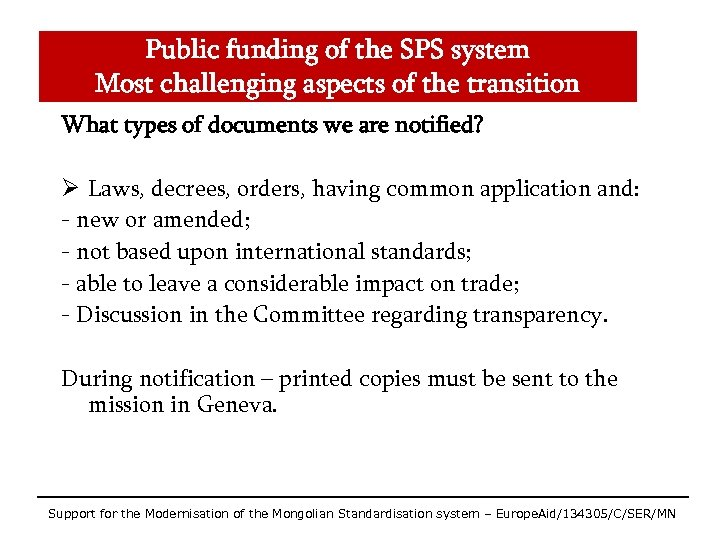 Public funding of the SPS system Most challenging aspects of the transition What types