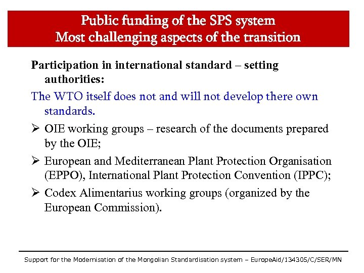 Public funding of the SPS system Most challenging aspects of the transition Participation in