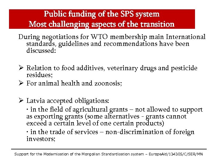 Public funding of the SPS system Most challenging aspects of the transition During negotiations
