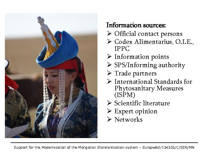Information sources: Ø Official contact persons Ø Codex Alimentarius, O. I. E. , IPPC
