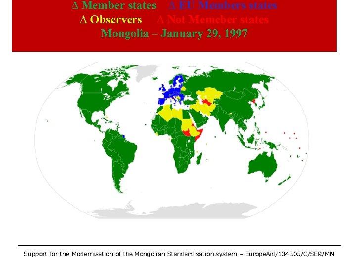 ∆ Member states ∆ EU Members states ∆ Observers ∆ Not Memeber states Mongolia