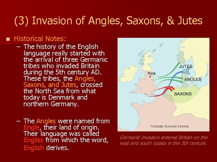 (3) Invasion of Angles, Saxons, & Jutes n Historical Notes: – The history of