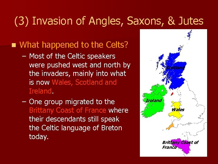 (3) Invasion of Angles, Saxons, & Jutes n What happened to the Celts? –