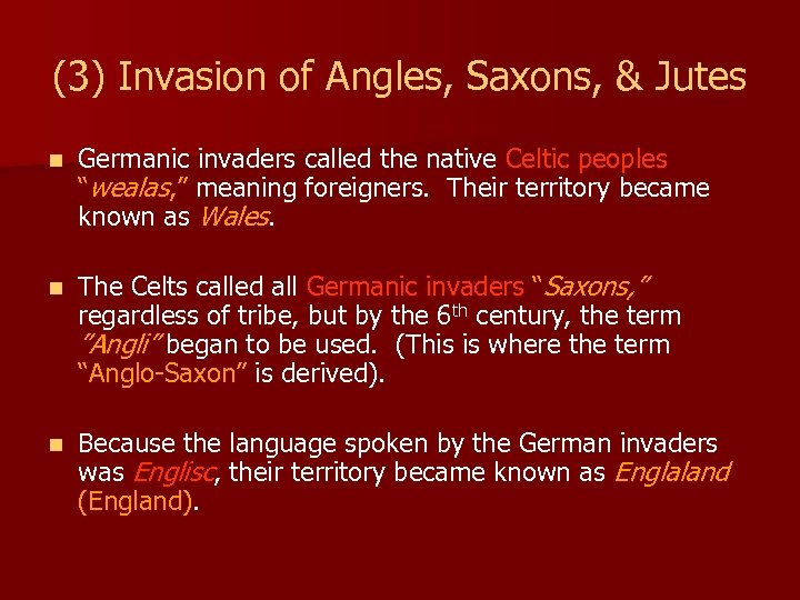 (3) Invasion of Angles, Saxons, & Jutes n Germanic invaders called the native Celtic
