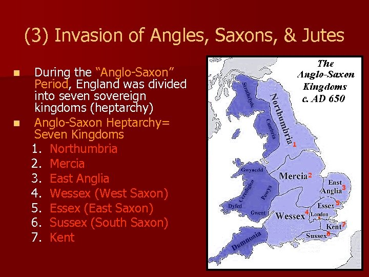 "(3) Invasion of Angles, Saxons, & Jutes During the ""Anglo-Saxon"" Period, England was divided"