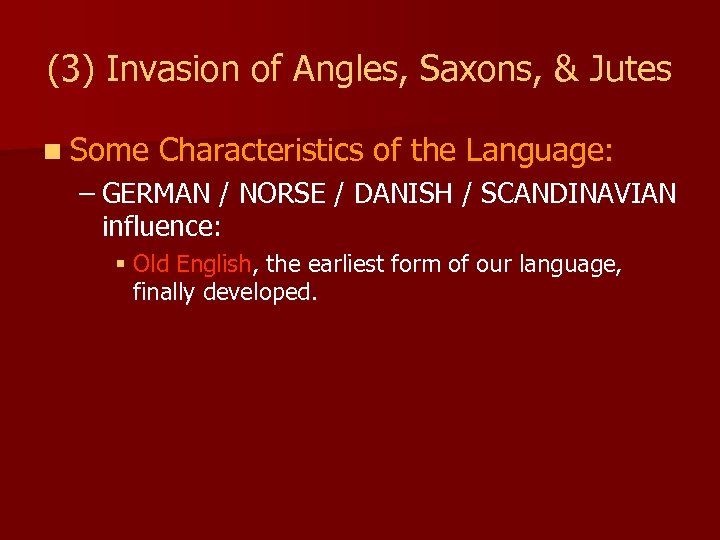 (3) Invasion of Angles, Saxons, & Jutes n Some Characteristics of the Language: –