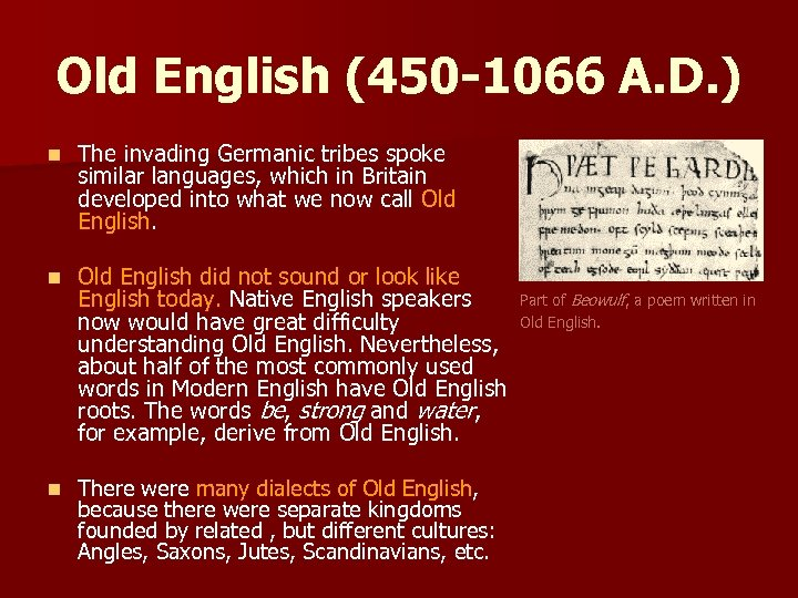 Old English (450 -1066 A. D. ) n The invading Germanic tribes spoke similar