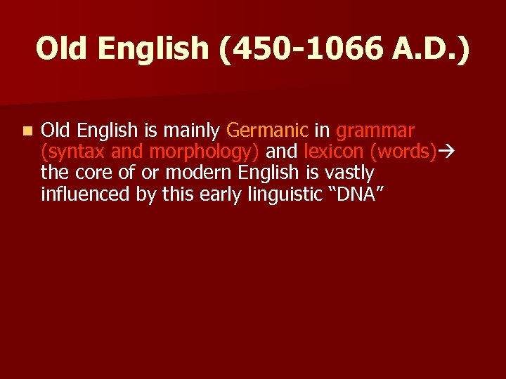 Old English (450 -1066 A. D. ) n Old English is mainly Germanic in