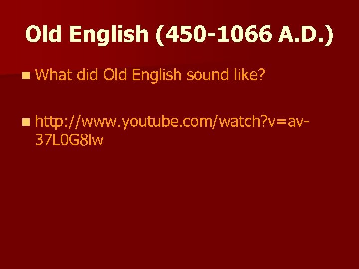 Old English (450 -1066 A. D. ) n What did Old English sound like?
