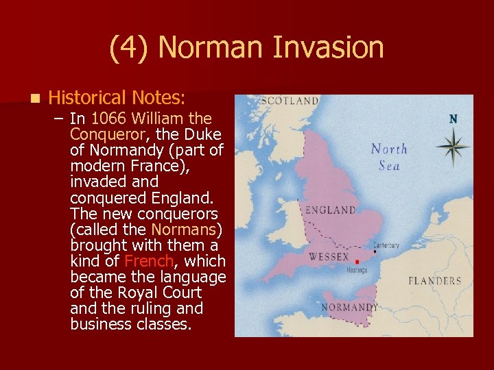 (4) Norman Invasion n Historical Notes: – In 1066 William the Conqueror, the Duke