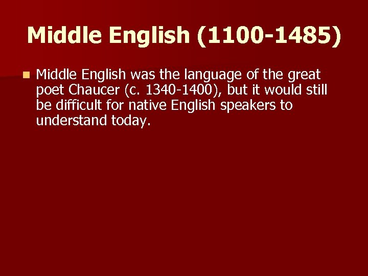 Middle English (1100 -1485) n Middle English was the language of the great poet